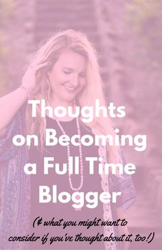 Thought On Becoming a Full Time Blogger- and what you might want to consider if you've ever thought about it too!