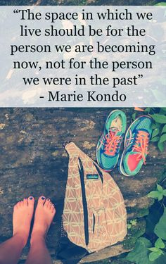The space in which we live should be for the person we are becoming now, not for the person we were in the past - Marie Kondo.