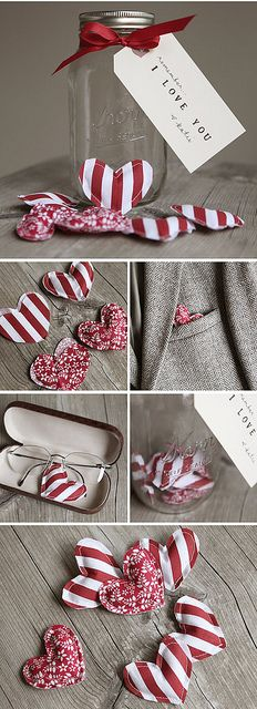 SUCH a cute idea: Make little plush fabric hearts & hide them all over the house for someone special to uncover. The next time he (or she) opens his glasses case or looks in his coat pocket he will find a little reminder of just how much you care. Also gift him a mason jar so he has some place to keep all of the little hearts once he's found them. When you present him with his gift hand him one heart & tell him that every time he finds one to remember how much you love him.