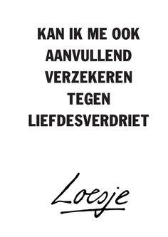 kan ik me ook aanvullend verzekeren tegen liefdesverdriet - Loesje The Words, Words Quotes, Life Quotes, Sayings, Sassy Quotes, Funny Quotes, Favorite Quotes, Best Quotes, Dutch Words