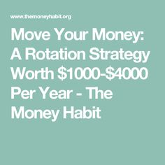 Move Your Money: A Rotation Strategy Worth $1000-$4000 Per Year - The Money Habit