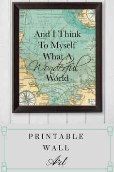 And i think to myself what a wonderful world. perfect quote from a song to go with this printable art. #Etsy #Printables #homedecorideas #ad #Wallart #instantdownload  #printablewallart