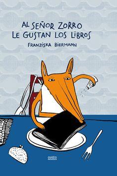 """Franziska Biermann. """"Al señor zorro le gustan los libros"""". Editorial Los cuatro azules (6 a 9 años)"""