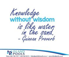 Knowledge without wisdom is like water in the sand. - Guinean Proverb #IslandPools #SundayMotivation