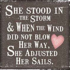 She stood in the storm and when the wind did not blow her way she adjusted her sails inspirational quotes for cancer patients