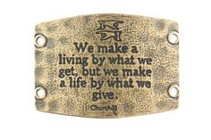 Lenny & Eva, We make a living by what we get, but we make a life by what we give. Churchill - Brass