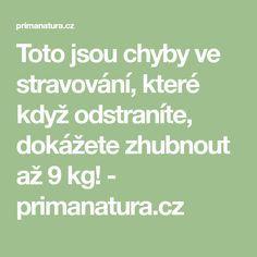 Toto jsou chyby ve stravování, které když odstraníte, dokážete zhubnout až 9 kg! - primanatura.cz