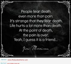 Death quotes tumblr – Pain is a real friend do not leave it