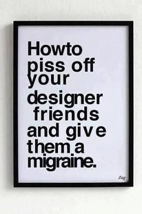 how to piss off a designer friend