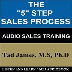 The Audio Book: THE FIVE STEP SALES PROCESS! by Tad James