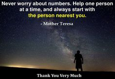 Never worry about numbers. Help one person at a time. And always start with the person nearest you. Mother Teresa. http://newbeginningsincorporation.org/