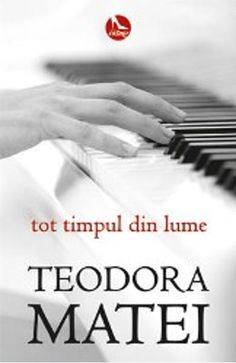 Tot timpul din lume de Teodora Matei, Editura Tritonic - recenzie Emo, Piano, Company Logo, Books, Movies, Literatura, Libros, Films, Book