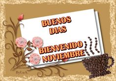 Buenos dias Bienvenido Noviembre