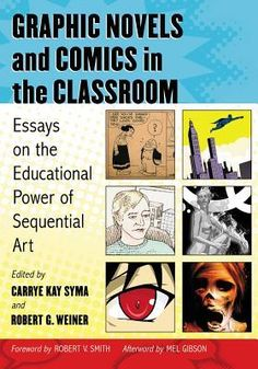 raphic Novels and Comics in the Classroom: Essays on the Educational Power of Sequential Art by Carrye Kay Syma, Robert G. Weiner (Editor).