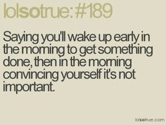 Ha! So true--I am definitely not a morning person...