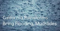 California Rainstorms Bring Flooding, Mudslides - What Can You Do To Prepare?
