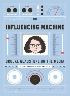 "The cohost of NPR's ""On the Media"" narrates, in cartoon form, two millennia of history of the influence of the media on the populace, from newspapers in Caesar's Rome to the penny press of the American Revolution to today.  ""The influencing machine : Brooke Gladstone on the media."""
