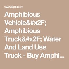 Amphibious Vehicle/ Amphibious Truck/ Water And Land Use Truck - Buy Amphibious,Amphibious Vehicle,Amphibious Vehicle For Sale Product on Alibaba.com