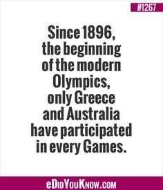eDidYouKnow.com ►  Since 1896, the beginning of the modern Olympics, only Greece and Australia have participated in every Games. True Facts, Weird Facts, Random Facts, Random Stuff, Olympics Facts, Fandoms, History Facts, Quotable Quotes, Trivia