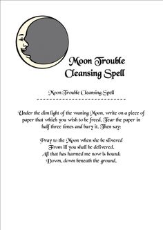 "Moon Trouble Cleansing Spell: Under the dim light of the waning moon, write on a piece of paper that which you wish to be freed. Tear the paper in half three times and bury it. Then say, ""Pray to the moon when she be silvered, from ill you shall be delivered. All that has harmed me now is bound ..."" #wicca #witchcraft"