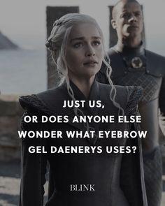 Just us, or does anyone else wonder what eyebrow gel Daenerys uses?
