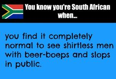 You know you're South African when.hhahahahaha---yes you do--relaxed nation