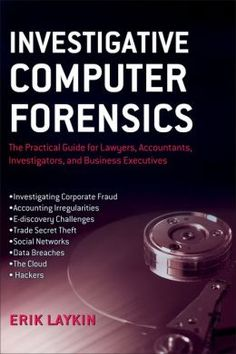 Investigative Computer Forensics: The Practical Guide for Lawyers, Accountants, Investigators, and Business Executives. by Erik Laykin Computer Forensics, Computer Jobs, Computer Engineering, Computer Security, Computer Technology, Computer Programming, Computer Science, Computer Hacking, Teaching Technology