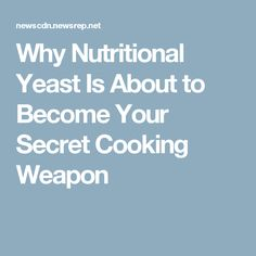 Why Nutritional Yeast Is About to Become Your Secret Cooking Weapon