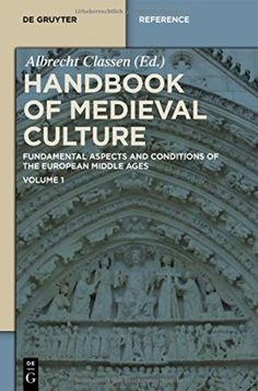 Handbook of Medieval culture : fundamental aspects and conditions of the European Middle Ages / edited by Albrecht Classen - Berlin : De Gruyter, cop. 2015 - 3 vol.