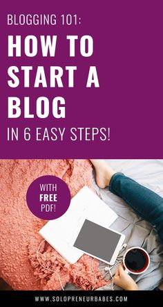 How To Start A Blog in 6 Easy Steps - an easy get-started blogging guide from Solopreneur Babes. Perfect for beginners!