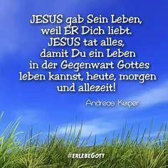 JESUS gab Sein Leben, weil ER Dich liebt. JESUS tat alles, damit Du ein Leben in der Gegenwart Gottes leben kannst, heute, morgen und allezeit! #erlebeGott