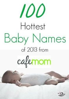 100 hottest baby names of 2013 Baby On The Way, Our Baby, Baby Baby, Top 100 Baby Names, Baby Boy Names Strong, Character Names, Everything Baby, Baby Time, Unique Baby