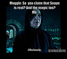 "Muggle: Are you a Snapehead? Me: Obviously *in Snape's voice"" Follow my Snape Fanpage on Instagram as @severuslovers"