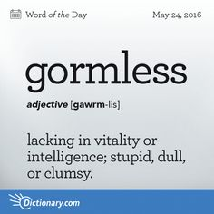"""Lacking in vitality or intelligence; stupid, dull, or clumsy. Origin: Gormless is a variation on the earlier term gaumless, based on the Scots and Northern English gaum meaning """"heed, attention. Unusual Words, Weird Words, Rare Words, Cool Words, Words For Stupid, English Vocabulary Words, Learn English Words, Vocabulary Definition, English Phrases"""