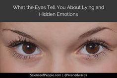 What do the eyes tell us about deception? Hidden emotions? Relationships?