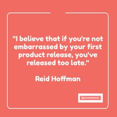 """Perhaps a bit over ( or mis) used but still love this famous quote by Reid Hoffman, founder of Linkedin. The entrepreneurial philosophy of """"Iterate fast and release often"""" fully resonates with the growth mindset and process."""