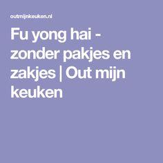 Fu yong hai - zonder pakjes en zakjes | Out mijn keuken