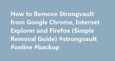 How to Remove Strongvault from Google Chrome, Internet Explorer and Firefox (Simple Removal Guide) #strongvault #online #backup http://nebraska.nef2.com/how-to-remove-strongvault-from-google-chrome-internet-explorer-and-firefox-simple-removal-guide-strongvault-online-backup/  # How to Remove Strongvault from Google Chrome, Internet Explorer and Firefox (Removal Guide) You are running: Windows This Removal Tool is Compatible With Your Operating System. The Removal Tool for Strongvault –…