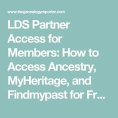 LDS Partner Access for Members: How to Access Ancestry, MyHeritage, and Findmypast for Free – The Genealogy Reporter