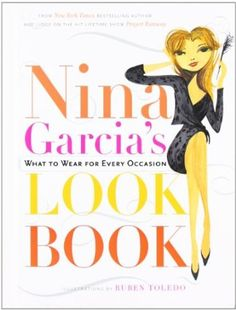 Nina Garcia's Look Book: What to Wear for Every Occasion: Amazon.it: Nina Garcia, Ruben Toledo: Libri in altre lingue