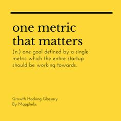 One goal defined by a single metric which the entire startup should be working towards. Growth Hacking, Event Marketing, Definitions, Goals