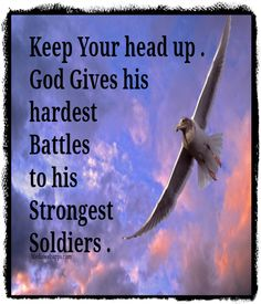 Keep Your head up . God Gives his hardest Battles to his Strongest Soldiers.... #Faith #Quote