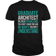 Graduate Architect We Solve Problems You Don't Know You Have In Ways T-Shirt, Hoodie Graduate Architect
