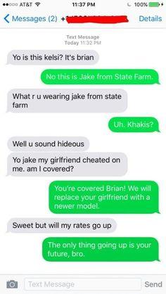 Jake from State Farm. Hahaha. :)