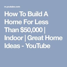 How To Build A Home For Less Than $50,000 | Indoor | Great Home Ideas - YouTube