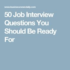 50 Job Interview Questions You Should Be Ready For