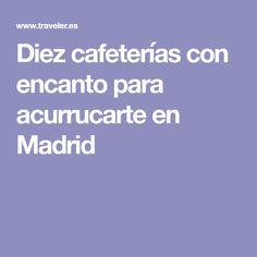 Diez cafeterías con encanto para acurrucarte en Madrid