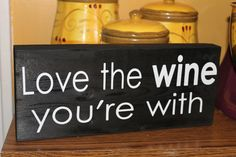 Fun sign Love+the+WIne+you're+with+sign+by+peachtreedeZines+on+Etsy,+$16.00