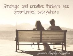 Strategic and creative thinkers see opportunities everywhere / Jenni Murphy-Scanlon