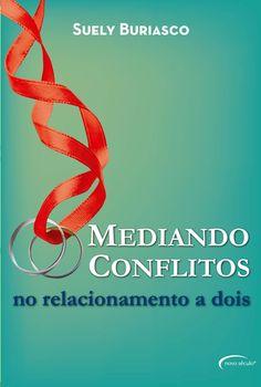 """Meu segundo livro: """"Mediando Conflitos no relacionamento a dois"""" Novo Século Editora"""